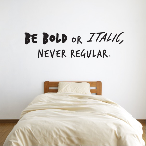Be Bold or Italic, Never Regular Quote Decal
