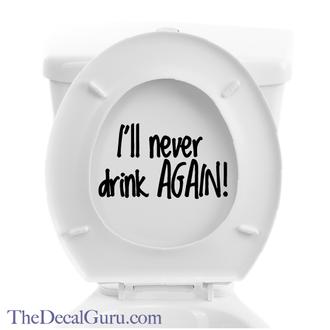 I'll Never Drink Again Toilet Decal
