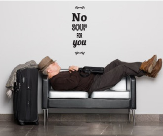 No Soup For You Wall Decal