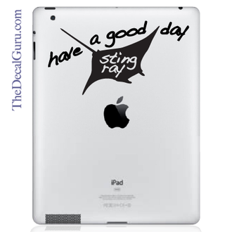 Have a Good Day Sting Ray iPad Decal