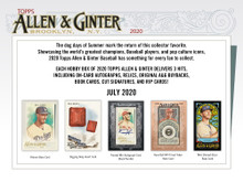 Configuration: 24 packs per hobby box. 8 cards per pack.  The dog days of Summer mark the return of this collector favorite.  Showcasing the world's greatest champions, Baseball players, and pop culture icons, 2020 Topps Allen & Ginter Baseball has something for every fan to collect.  EACH HOBBY BOX OF 2020 TOPPS ALLEN & GINTER DELIVERS 3 HITS, INCLUDING ON-CARD AUTOGRAPHS, RELICS, ORIGINAL A&G BUYBACKS, BOOK CARDS, CUT SIGNATURES, AND RIP CARDS!     BASE CARDS  Base Cards 300 of the most iconic names from Baseball and pop culture. Will include rookies, current stars, and retired greats, alongside notable names from other sports and the world of entertainment. - Silver Portrait Parallel – GINTER HOT BOX ONLY - Glossy Parallel – Numbered 1 of 1  Base Card Short Prints 50 select subjects not found in the base set. - Glossy Parallel – Numbered 1 of 1  Base Card Mini – 1 per pack - Allen & Ginter Parallel – 1:5 packs - Black Bordered – 1:10 packs - No Number – Limited to 50 - Brooklyn Back – Numbered to 25 - Wood – Numbered 1 of 1 HOBBY ONLY - Glossy – Numbered 1 of 1  Short Printed Base Card Mini – 1:13 packs - Allen & Ginter Parallel – 1:65 packs - Black Bordered – 1:130 packs - No Number – Limited to 50 - Brooklyn Back – Numbered to 25 - Wood – Numbered 1 of 1 HOBBY ONLY - Glossy – Numbered 1 of 1  Mini Metal Cards 150 subjects. Limited to 3.  Mini Stained Glass Variations 150 subjects. Limited to 25.  Framed Mini Printing Plates 4 printing plates from each of the 350 base cards. All numbered 1 of 1.  Framed Mini Cloth Cards 150 subjects. Numbered to 10. HOBBY ONLY   RELIC CARDS  Allen & Ginter Full-Size Relics Featuring MLB players, world champion athletes, and personalities.  Allen & Ginter Mini Relics Celebrating the most collectible Baseball stars, including rookies, veterans, and legends.  NEW! Allen & Ginter Pin Relics Iconic pins from historic elections and events. Sequentially numbered to 25 or less. HOBBY EXCLUSIVE  Allen & Ginter DNA Relics Featuring ancien