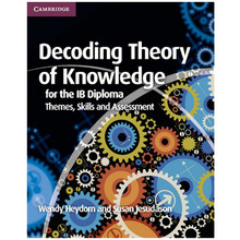 Decoding Theory of Knowledge IB Diploma: Themes, Skills and Assessment - ISBN 9781107628427