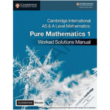Cambridge International AS and A Level Mathematics Pure Mathematics 1 Worked Solutions Manual with Cambridge Elevate Edition - ISBN 9781108613057