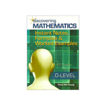 Discovering Additional Maths (Instant Notes, Formulae & Worked Examples) - Singapore Maths Secondary Level - ISBN 9789814283984