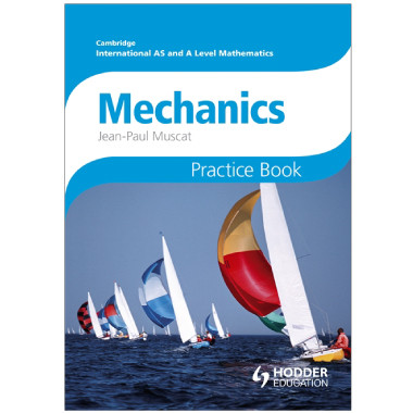 Cambridge International AS & A Level Mathematics Mechanics 1 & 2 Practice Book