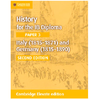 Cambridge History for the IB Diploma Paper 3: Italy (1815–1871) and Germany (1815–1890) Cambridge Elevate Edition (2 Years) - ISBN 9781108400572