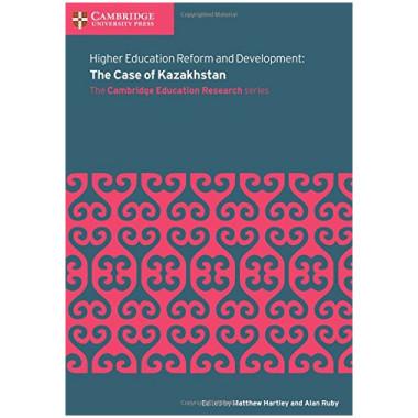 Higher Education Reform and Development: The Case of Kazakhstan - ISBN 9781108414074