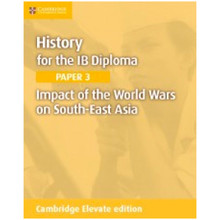 History for the IB Diploma: Impact of the World Wars on South-East Asia Elevate Edition (2 Years) - ISBN 9781108406949