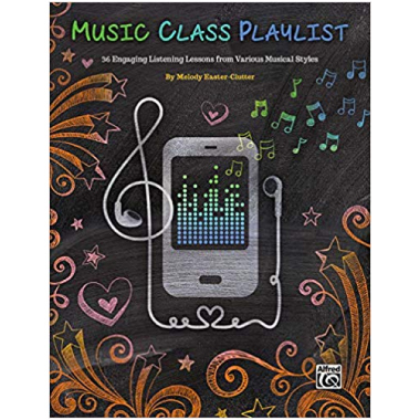 Music Class Playlist: 36 Engaging Listening Lessons from Various Musical Styles - ISBN 9781470626501