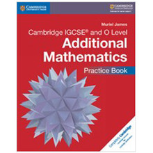 Cambridge IGCSE and O Level Additional Mathematics Practice Book - ISBN 9781316611685
