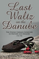 Last Waltz on the Danube: The Ethnic German Genocide in History and Memory 1944-1948