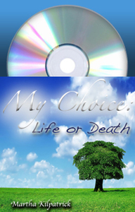 My Choice: Life or Death Martha Kilpatrick