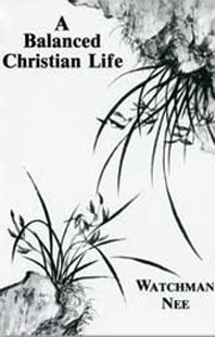 A Balanced Christian Life by Watchman Nee