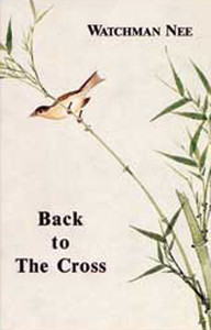 Back to the Cross by Watchman Nee