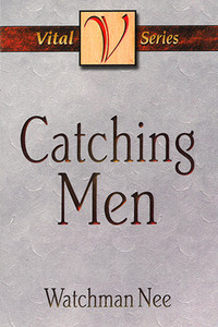 Catching Men by Watchman Nee