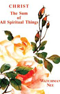 Christ the Sum of All Spiritual Things by Watchman Nee