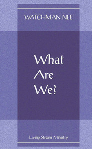 What Are We? by Watchman Nee