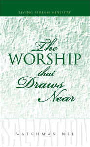 Worship That Draws Near, The by Watchman Nee