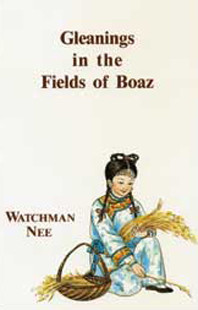 Gleanings in the Fields of Boaz by Watchman Nee