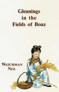 Gleanings in the Fields of Boaz by Watchman Nee