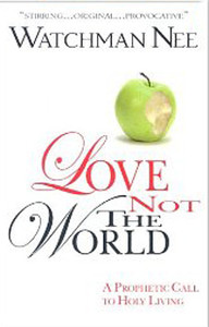 Love Not the World by Watchman Nee