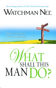 What Shall This Man Do? by Watchman Nee