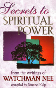 Secrets to Spiritual Power by Watchman Nee