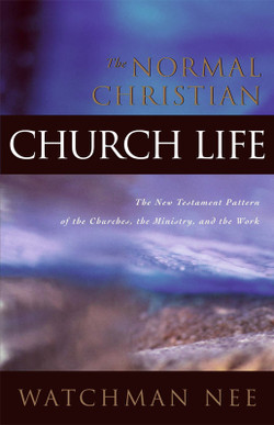 The Normal Christian Church Life by Watchman Nee
