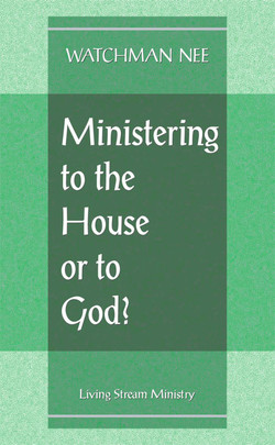 Ministering to the House or to God? by Watchman Nee