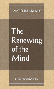Renewing of the Mind, The by Watchman Nee