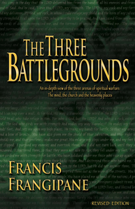 The Three Battlegrounds by Francis Frangipane