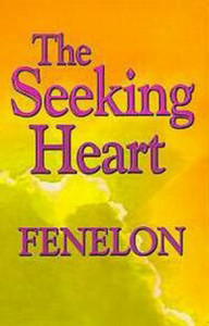The Seeking Heart by Francois Fenelon