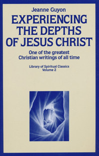 Experiencing the Depths of Jesus Christ by Jeanne Guyon