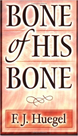 Bone of His Bone by F.J. Huegel