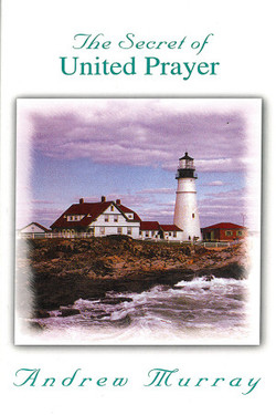 The Secret of United Prayer by Andrew Murray