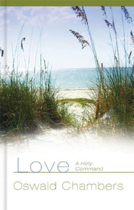 Love: A Holy Command by Oswald Chambers