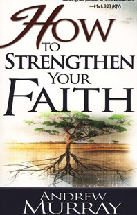 How to Strengthen Your Faith by Andrew Murray