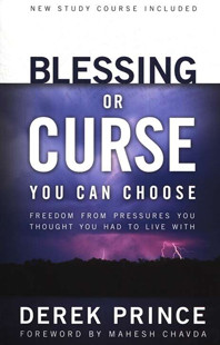 Blessing or Curse: You Can Choose by Derek Prince