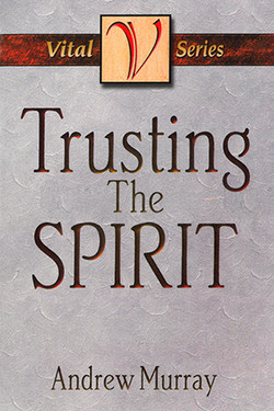 Trusting the Spirit by Andrew Murray