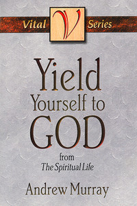 Yield Yourself to God by Andrew Murray