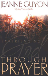 Experiencing God through Prayer by Jeanne Guyon