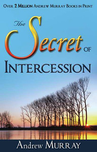 Secret of Intercession by Andrew Murray