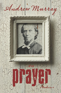 Andrew Murray on Prayer by Andrew Murray