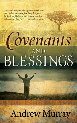 Covenants and Blessings by Andrew Murray