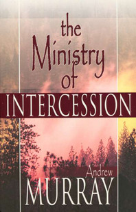 The Ministry of Intercession by Andrew Murray