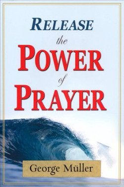 Release the Power of Prayer by George Muller
