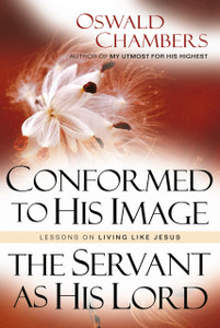 Conformed to His Image / The Servant As His Lord by Oswald Chambers