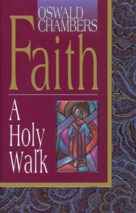 Faith: A Holy Walk by Oswald Chambers