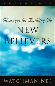 Messages for Building Up New Believers (3 Volume Set) by Watchman Man