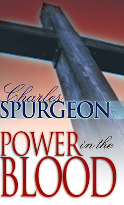 Power in the Blood by Charles Spurgeon